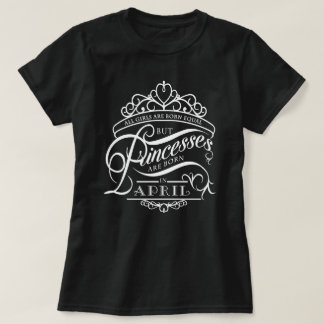 Princesses are born in April black T-shirt