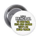 Principal...Assume I Am Never Wrong 6 Cm Round Badge