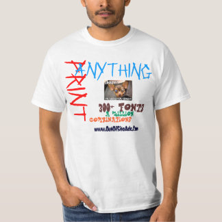 PRINT ANYTHING YOU WANT, ANYWAY YOU WANT T-Shirt