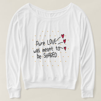 Print this! - Pure love were meant to be shared T-Shirt