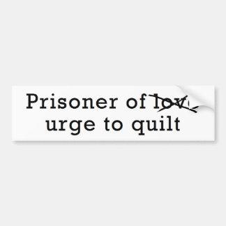 Prisoner of Urge to Quilt Bumper Sticker Car Bumper Sticker