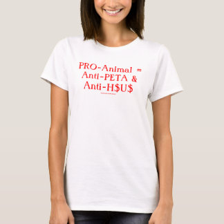 PRO-Animal = Anti-PETA & Anti-H$U$ T-Shirt