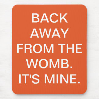 Pro Choice | Back Away From the Womb Mouse Pad