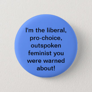 Pro-choice, Liberal, Feminist Button