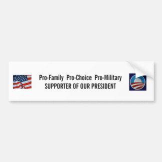 Pro-Choice Pro-Military Supporter of Our President Bumper Sticker