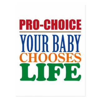 PRO-CHOICE: YOUR BABY CHOOSES LIFE POSTCARD