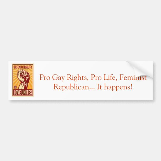 Pro gay rights Pro Life Feminist Republican Bumper Sticker