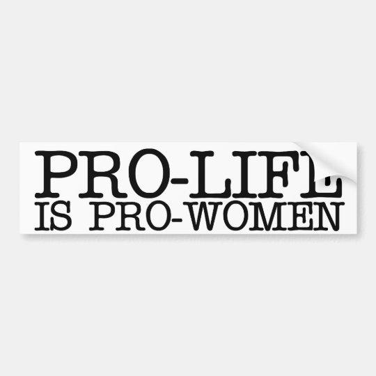 Pro-life is Pro-women Bumper Sticker