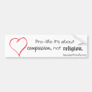 Pro-life: It's about compassion, not religion. Bumper Sticker