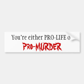 PRO-LIFE or Pro-MURDER Bumper Sticker