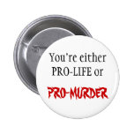 PRO-LIFE OR PRO-MURDER BUTTONS