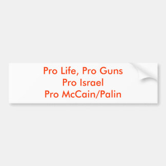 Pro Life, Pro GunsPro IsraelPro McCain/Palin Bumper Sticker