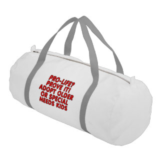 Pro-life? Prove it! Adopt older or special needs Gym Duffel Bag