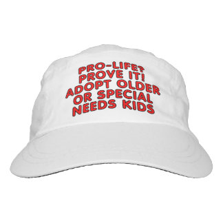 Pro-life? Prove it! Adopt older or special needs Hat