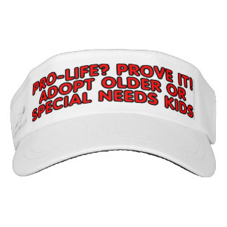 Pro-life? Prove it! Adopt older or special needs Visor