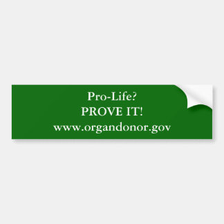 Pro-Life?PROVE IT!www.organdonor.gov Bumper Sticker