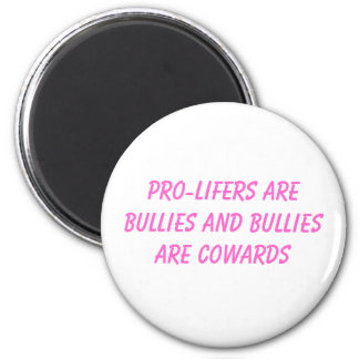 pro-lifers are bullies and bullies are cowards 6 cm round magnet