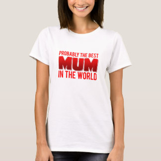 Probably the Best Mom in The World T-Shirt