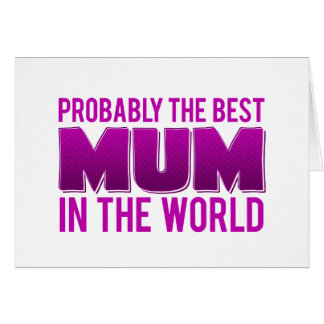 Probably The Best Mum In The World Card