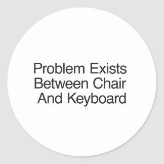 Problem Exists Between Chair And Keyboard Stickers