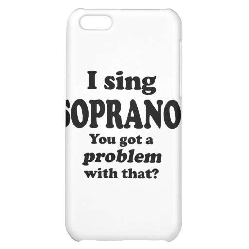 Problem With That Sing Soprano iPhone 5C Cover