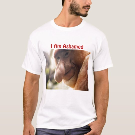 proboscis0925b, I Am Ashamed T-Shirt