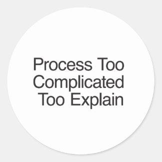 Process Too Complicated Too Explain Round Sticker