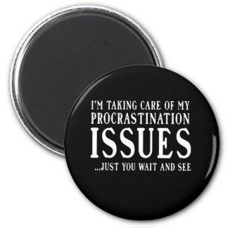 Procrastination Issues 6 Cm Round Magnet