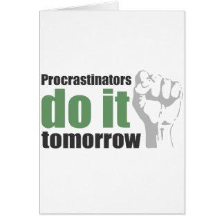 Procrastinators do it tomorrow greeting card