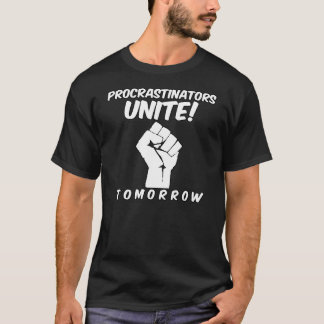 Procrastinators Unite Tomorrow Funny Student T-Shirt