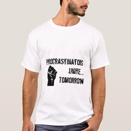 Procrastinators unite....Tomorrow T-Shirt