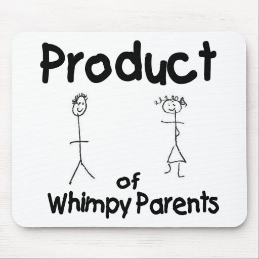 Product of Whimpy Parents Mousepad