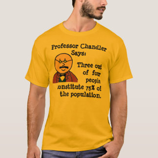 Prof. Chandler/Population T-Shirt