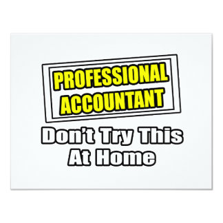 Professional Accountant...Don't Try This At Home 11 Cm X 14 Cm Invitation Card