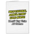 Professional Ambulatory Care Nurse .. Joke Card