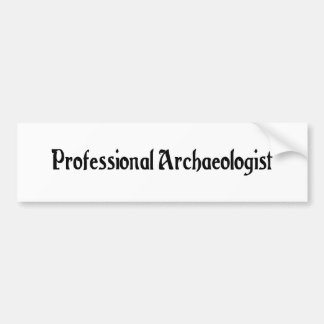 Professional Archaeologist Bumper Sticker