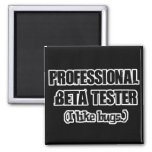 professional beta tester (like bugs) magnet