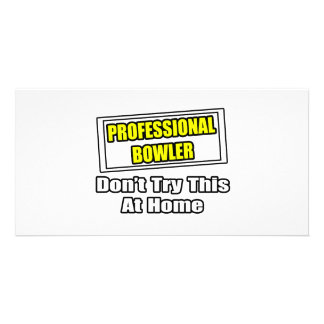 Professional Bowler...Don't Try This At Home Personalized Photo Card