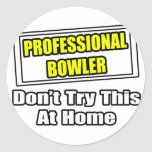 Professional Bowler...Don't Try This At Home Round Sticker