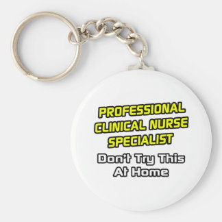 Professional Clinical Nurse Specialist .. Joke Basic Round Button Key Ring