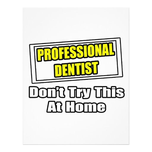 Professional Dentist...Don't Try This At Home Flyer