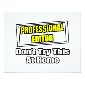 Professional Editor...Don't Try This At Home 11 Cm X 14 Cm Invitation Card
