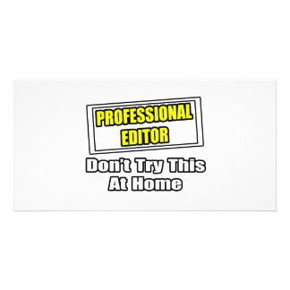 Professional Editor...Don't Try This At Home Personalized Photo Card