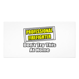 Professional Firefighter Don t Try At Home Photo Card
