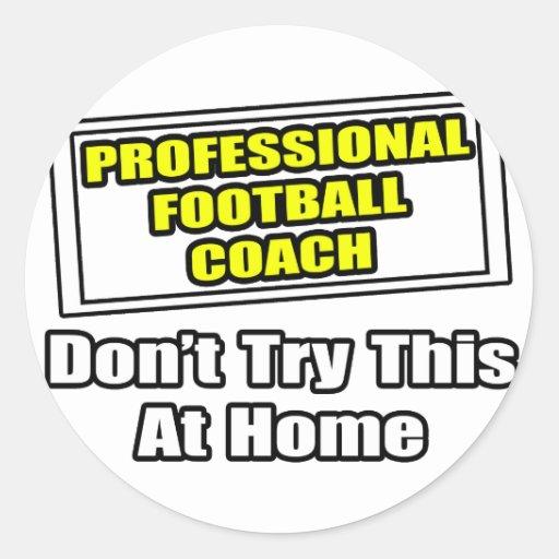 Professional Football Coach.. Round Sticker