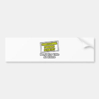 Professional Forensic Scientist .. Joke Bumper Stickers
