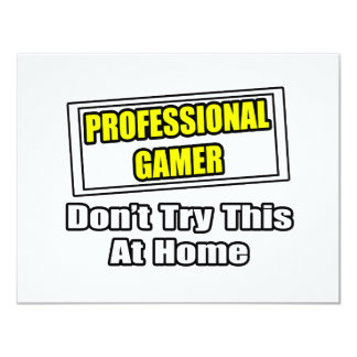 "Professional Gamer...Don't Try This At Home 4.25"" X 5.5"" Invitation Card"
