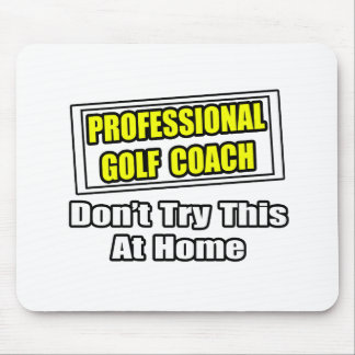 Professional Golf Coach Don t Try At Home Mousepads