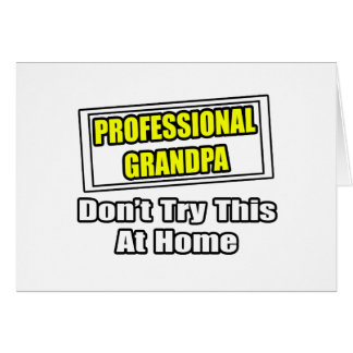 Professional Grandpa...Don't Try This At Home Card