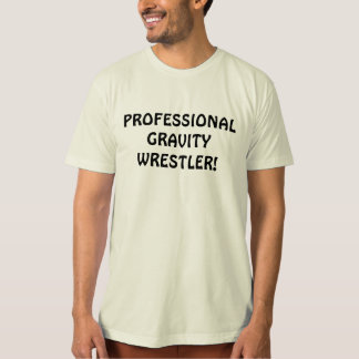 PROFESSIONAL GRAVITY WRESTLER! T-Shirt